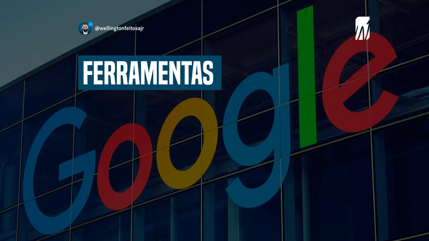 ferramentas-gratuitas-do-google-Wellington Feitosa jr - O melhor especialista em marketing digital do Maranhão